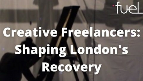 White letters read 'Creative Freelancers: Shaping London's Recovery. facilitation Team. Advisory Group. Partner Organisations.' The background photo shows the shadow of a human going up a step ladder against a white backdrop curtain. The logo of Fuel Theatre appears at the top hand-right corner.